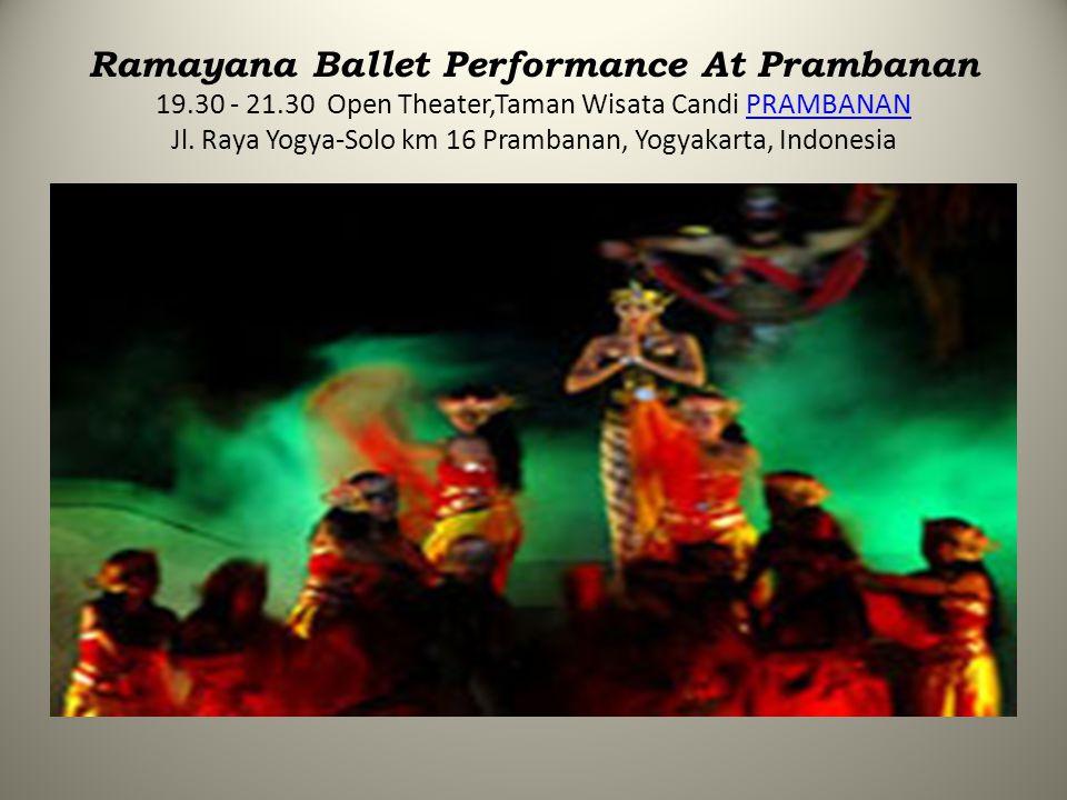 Ramayana Ballet Performance At Prambanan 19.30 - 21.30 Open Theater,Taman Wisata Candi PRAMBANAN Jl. Raya Yogya-Solo km 16 Prambanan, Yogyakarta, Indo