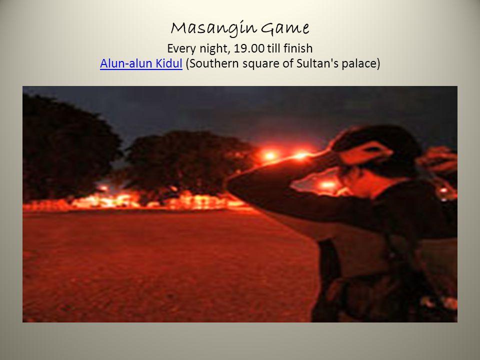 Masangin Game Every night, 19.00 till finish Alun-alun Kidul (Southern square of Sultan s palace) Alun-alun Kidul