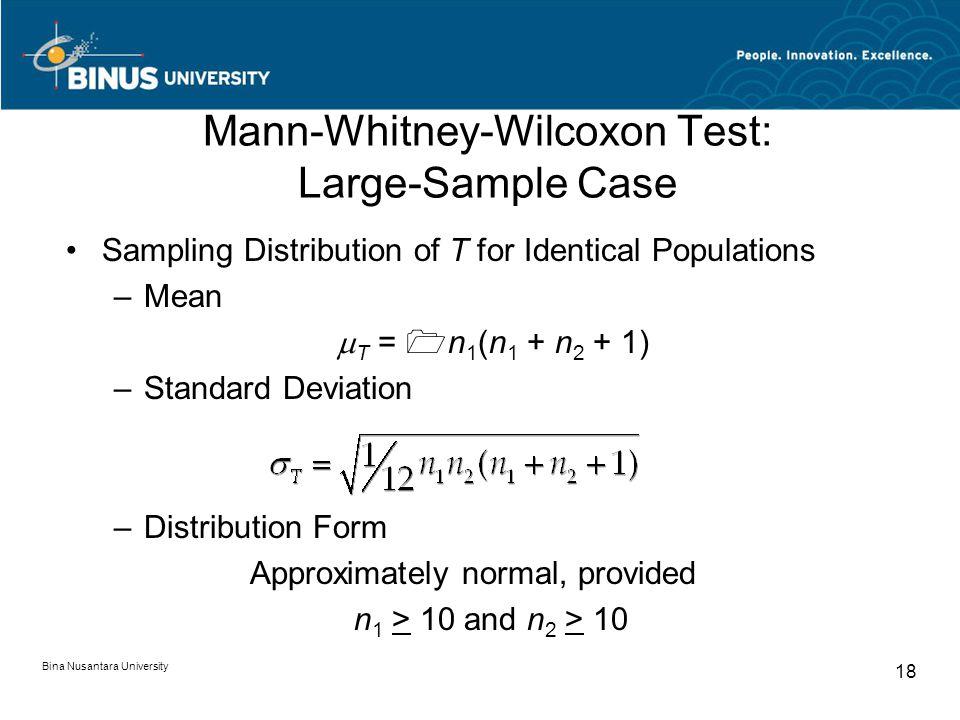 Bina Nusantara University 18 Sampling Distribution of T for Identical Populations –Mean  T = 1n 1 (n 1 + n 2 + 1) –Standard Deviation –Distribution F