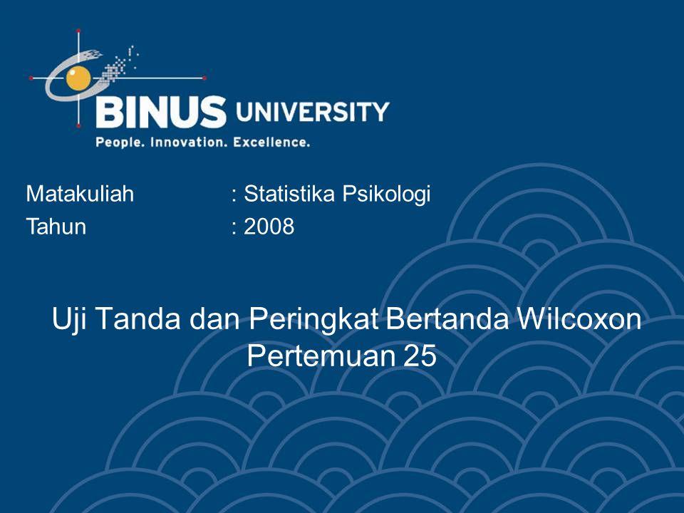 Uji Tanda dan Peringkat Bertanda Wilcoxon Pertemuan 25 Matakuliah: Statistika Psikologi Tahun: 2008