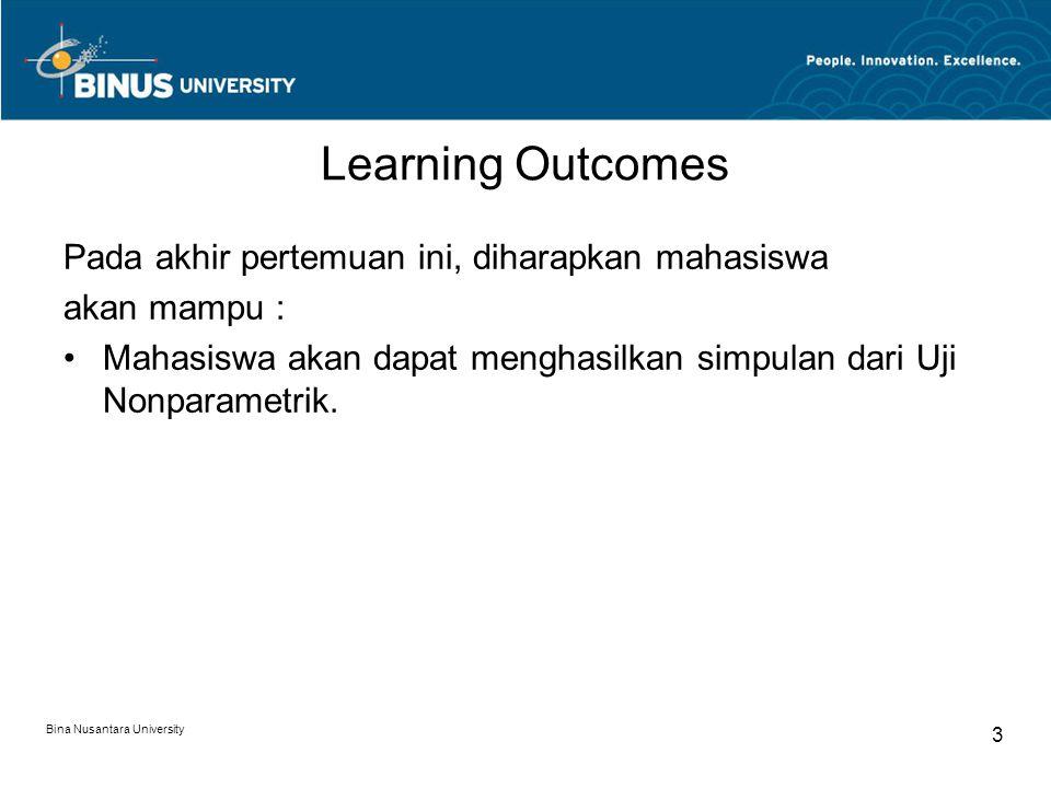 Bina Nusantara University 3 Learning Outcomes Pada akhir pertemuan ini, diharapkan mahasiswa akan mampu : Mahasiswa akan dapat menghasilkan simpulan dari Uji Nonparametrik.