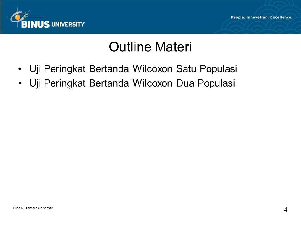 Bina Nusantara University 4 Outline Materi Uji Peringkat Bertanda Wilcoxon Satu Populasi Uji Peringkat Bertanda Wilcoxon Dua Populasi