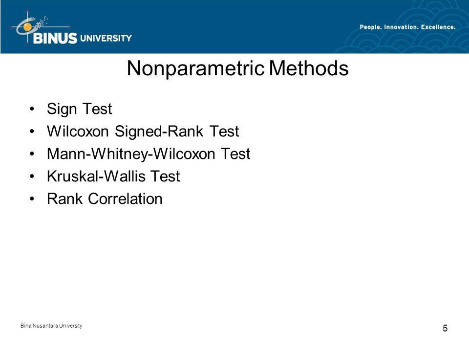 Bina Nusantara University 5 Nonparametric Methods Sign Test Wilcoxon Signed-Rank Test Mann-Whitney-Wilcoxon Test Kruskal-Wallis Test Rank Correlation