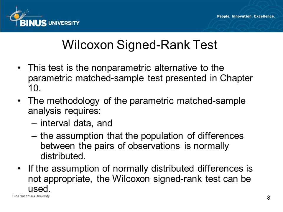 Bina Nusantara University 8 Wilcoxon Signed-Rank Test This test is the nonparametric alternative to the parametric matched-sample test presented in Chapter 10.
