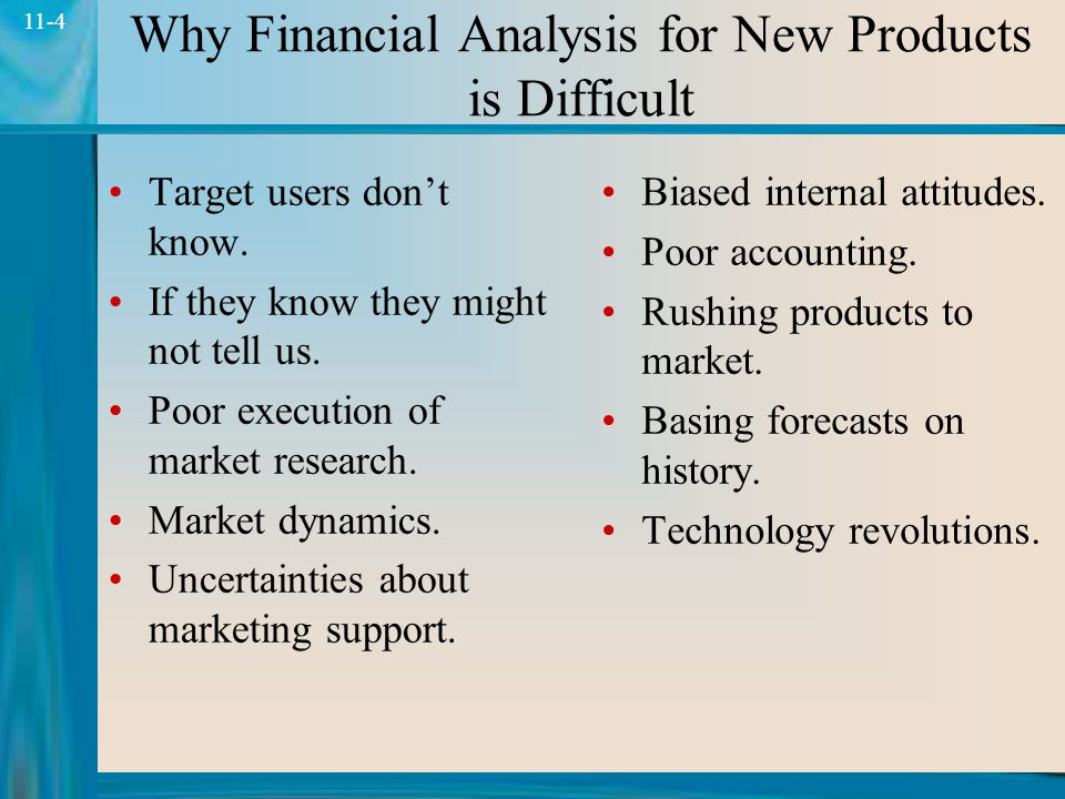 4 11-4 Why Financial Analysis for New Products is Difficult Target users don't know.