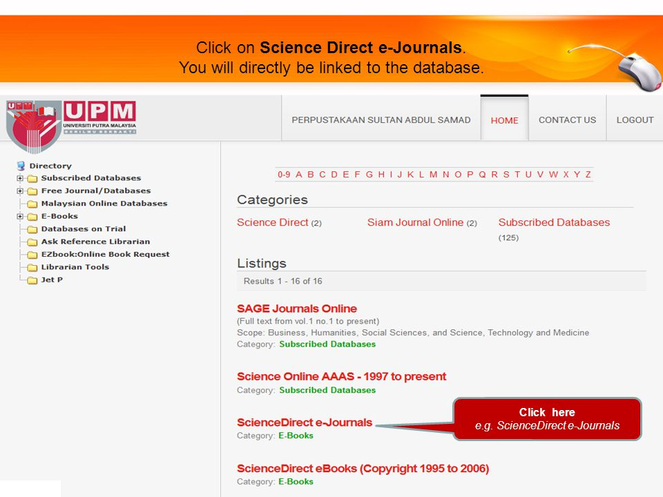 Click on Science Direct e-Journals. You will directly be linked to the database. Click here e.g. ScienceDirect e-Journals