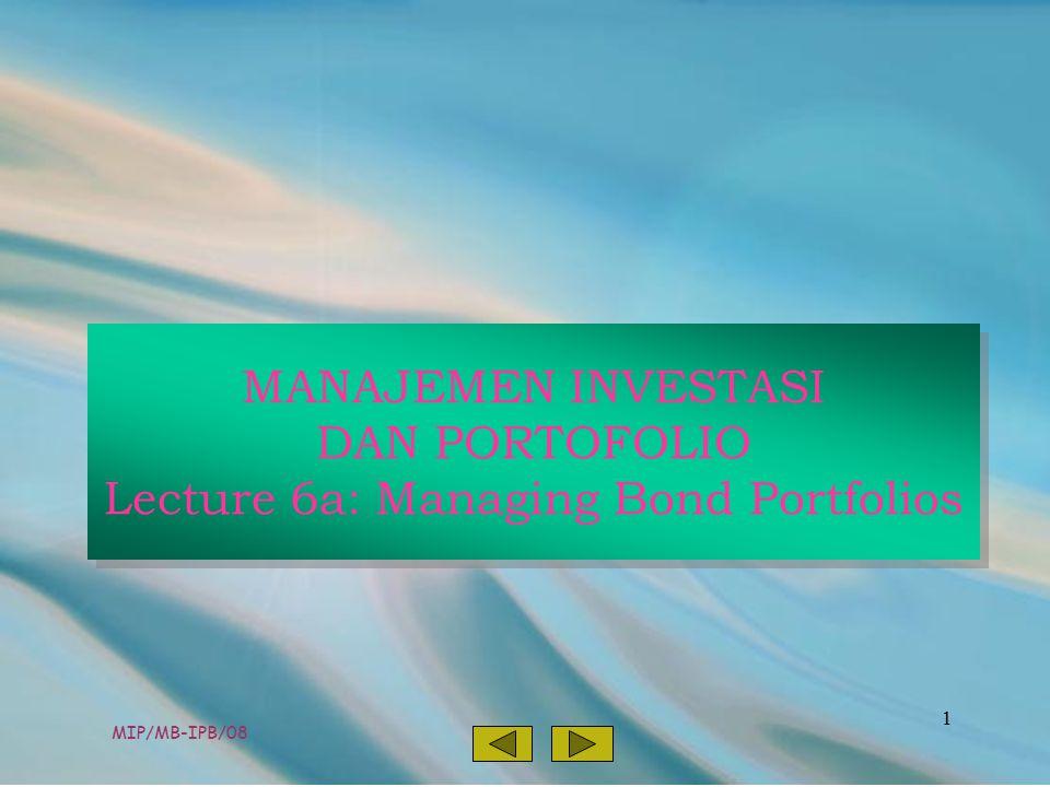 MIP/MB-IPB/08 1 MANAJEMEN INVESTASI DAN PORTOFOLIO Lecture 6a: Managing Bond Portfolios