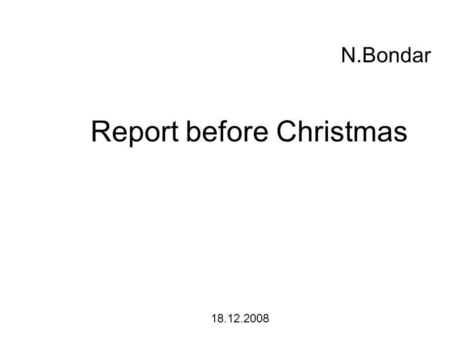 Report before Christmas N.Bondar 18.12.2008