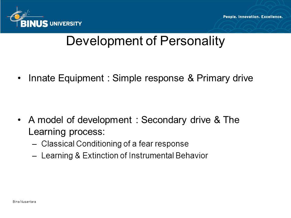 Bina Nusantara Development of Personality Innate Equipment : Simple response & Primary drive A model of development : Secondary drive & The Learning p