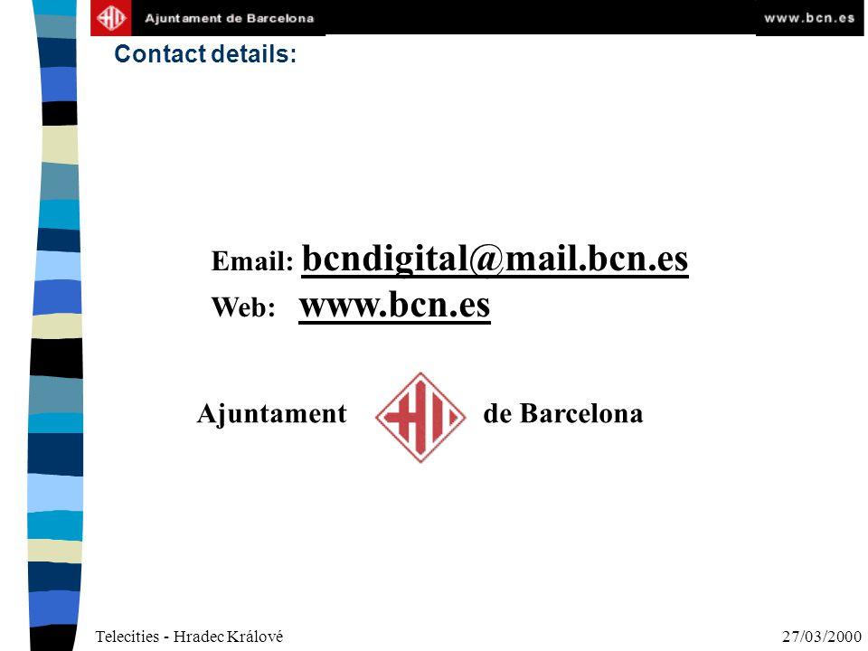 Telecities - Hradec Králové27/03/2000 Contact details: Email: bcndigital@mail.bcn.es Web: www.bcn.es Ajuntament de Barcelona