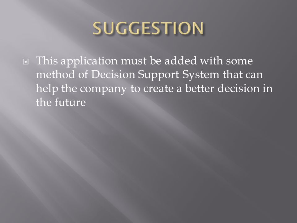  This application must be added with some method of Decision Support System that can help the company to create a better decision in the future