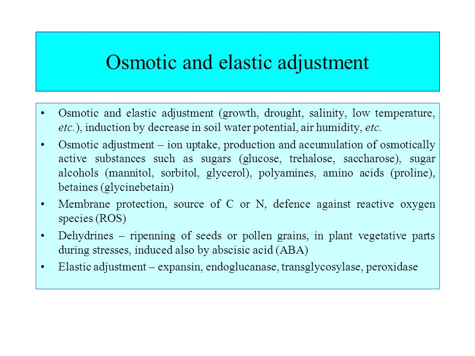 Osmotic and elastic adjustment Osmotic and elastic adjustment (growth, drought, salinity, low temperature, etc.), induction by decrease in soil water potential, air humidity, etc.