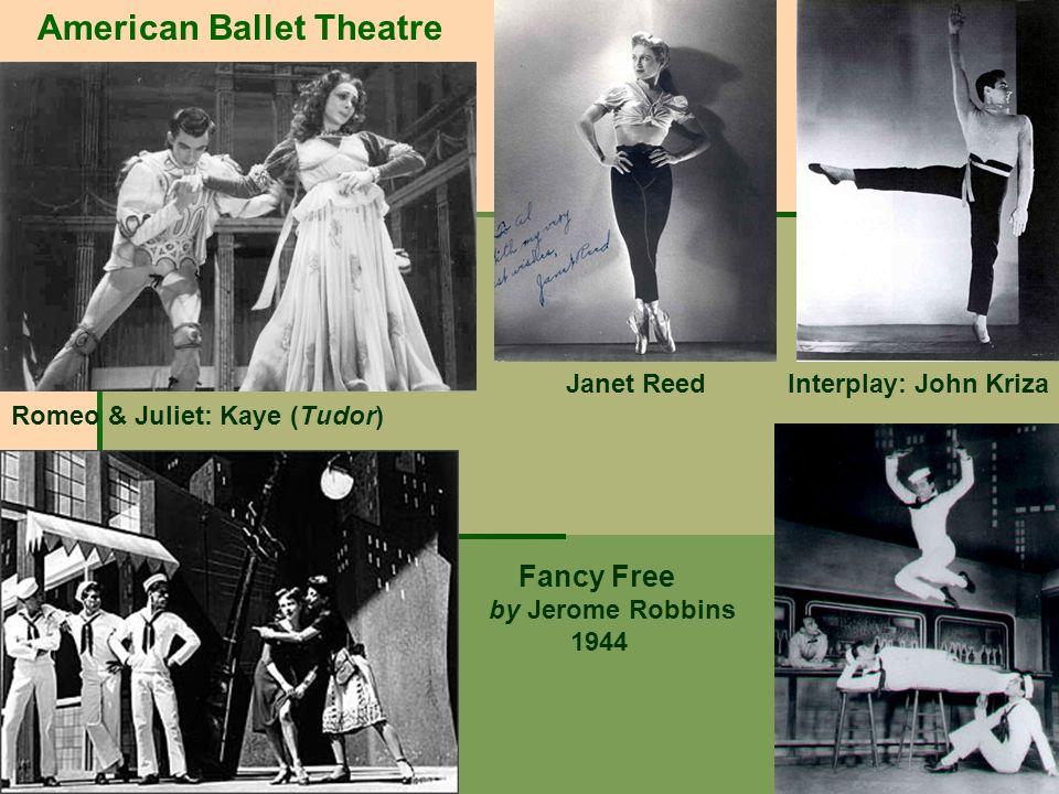 American Ballet Theatre Janet Reed Interplay: John Kriza Romeo & Juliet: Kaye (Tudor) Fancy Free by Jerome Robbins 1944