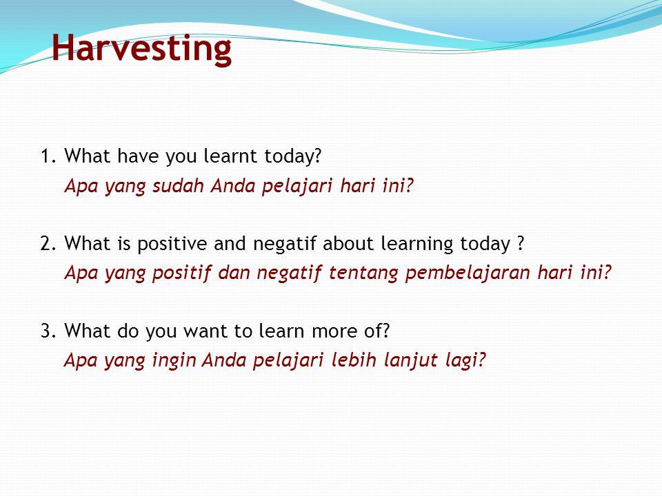 1. What have you learnt today? Apa yang sudah Anda pelajari hari ini? 2. What is positive and negatif about learning today ? Apa yang positif dan nega