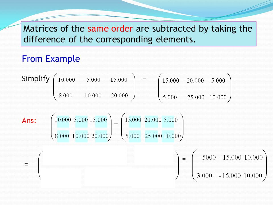 Matrices of the same order are subtracted by taking the difference of the corresponding elements.