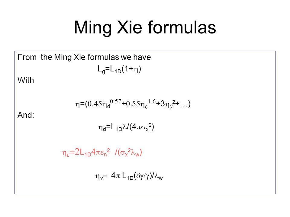 Ming Xie formulas From the Ming Xie formulas we have L g =L 1D (1+  ) With  =(  d  +    +3   2 +…) And:  d =L 1D /(4  x 2 )    L 1D 4  n 2 /(  x 2 w )    4  L 1D (  )/ w