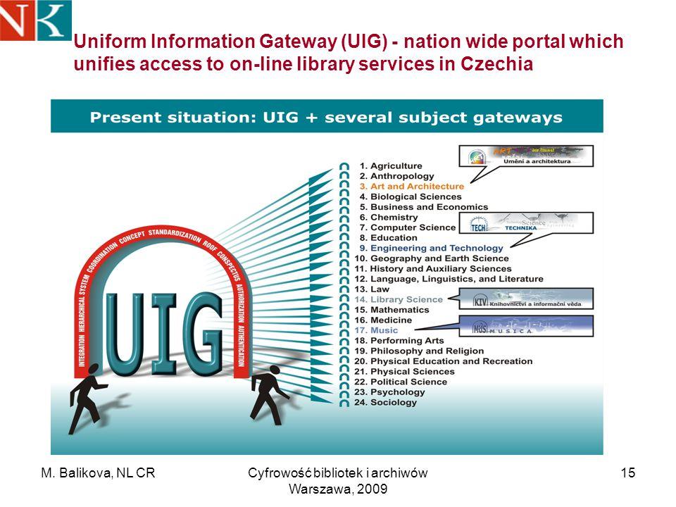 M. Balikova, NL CRCyfrowość bibliotek i archiwów Warszawa, 2009 15 Uniform Information Gateway (UIG) - nation wide portal which unifies access to on-l