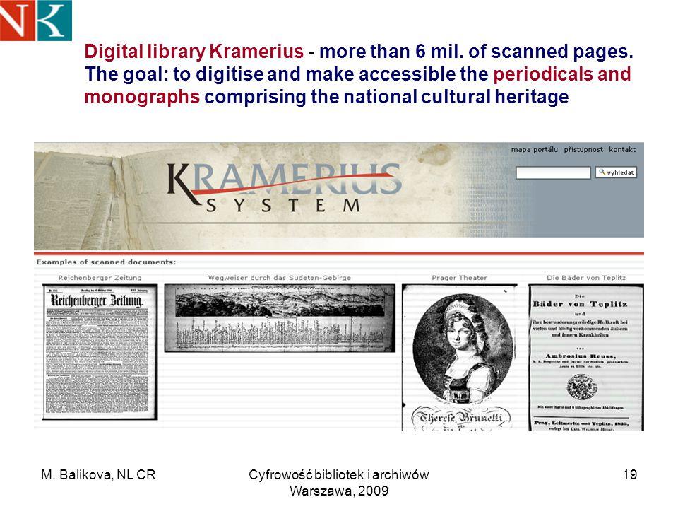 M. Balikova, NL CRCyfrowość bibliotek i archiwów Warszawa, 2009 19 Digital library Kramerius - more than 6 mil. of scanned pages. The goal: to digitis