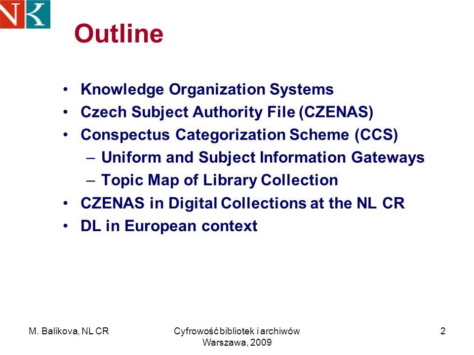 M. Balikova, NL CRCyfrowość bibliotek i archiwów Warszawa, 2009 2 Outline Knowledge Organization Systems Czech Subject Authority File (CZENAS) Conspec