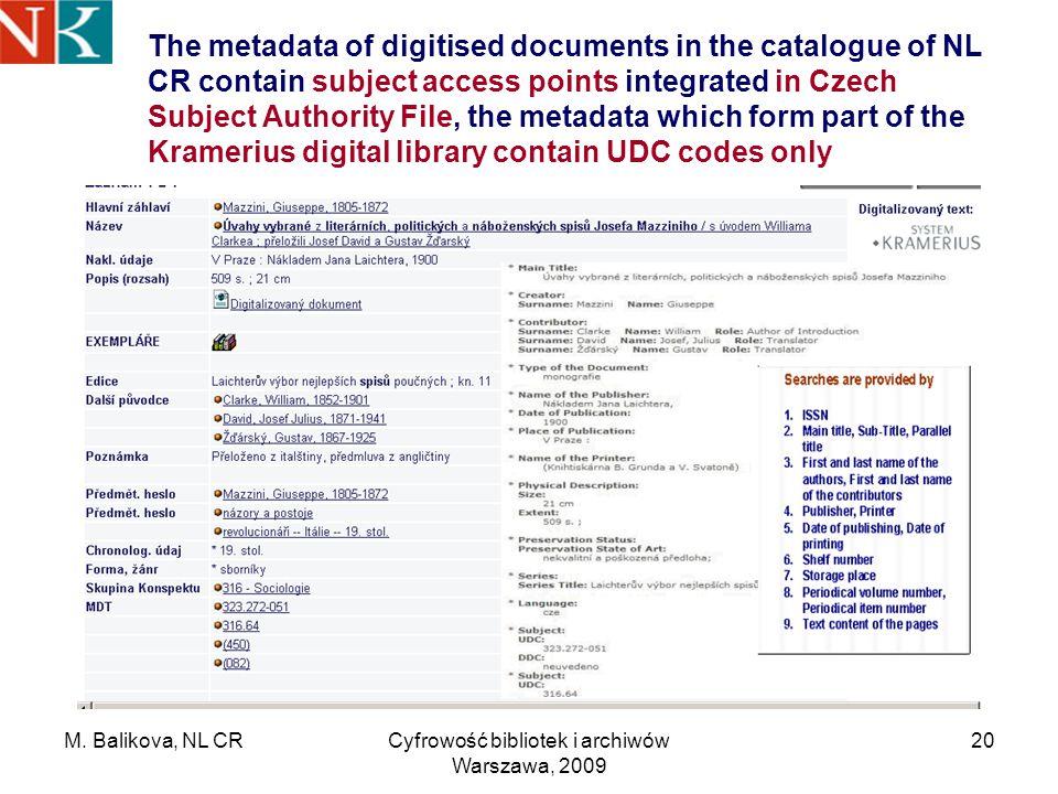M. Balikova, NL CRCyfrowość bibliotek i archiwów Warszawa, 2009 20 The metadata of digitised documents in the catalogue of NL CR contain subject acces
