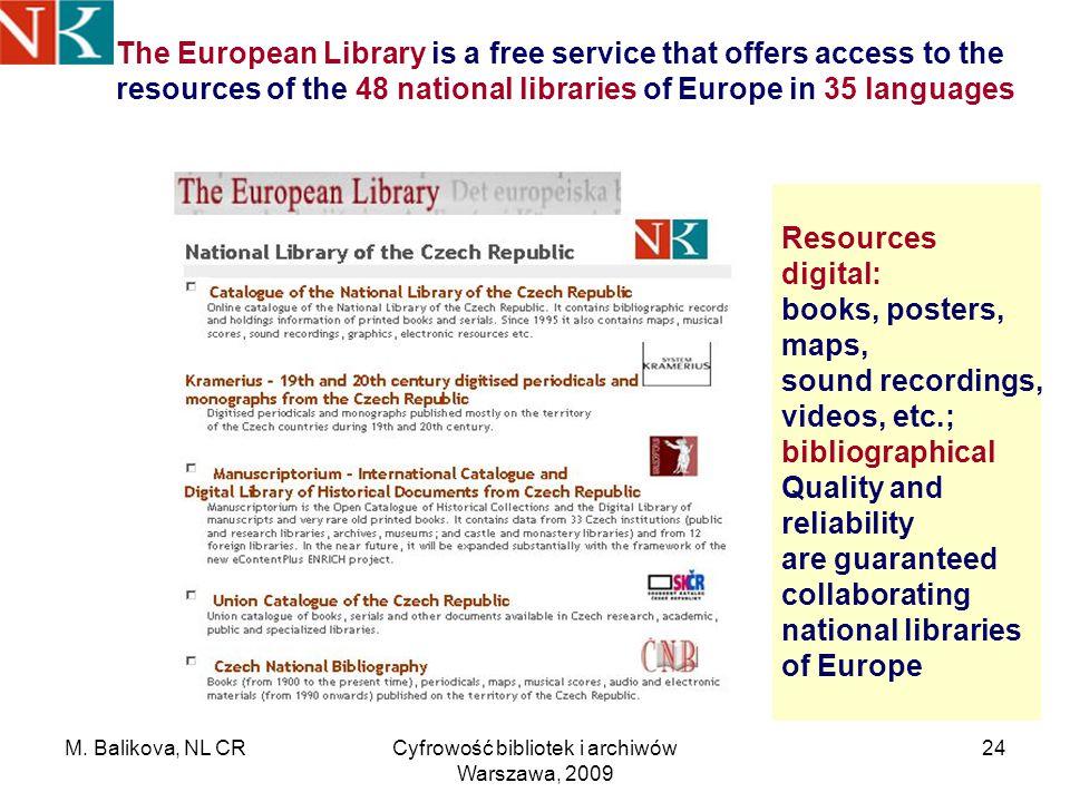 M. Balikova, NL CRCyfrowość bibliotek i archiwów Warszawa, 2009 24 The European Library is a free service that offers access to the resources of the 4