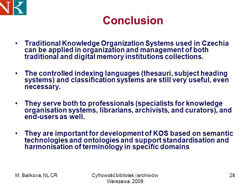 M. Balikova, NL CRCyfrowość bibliotek i archiwów Warszawa, 2009 28 Conclusion Traditional Knowledge Organization Systems used in Czechia can be applie