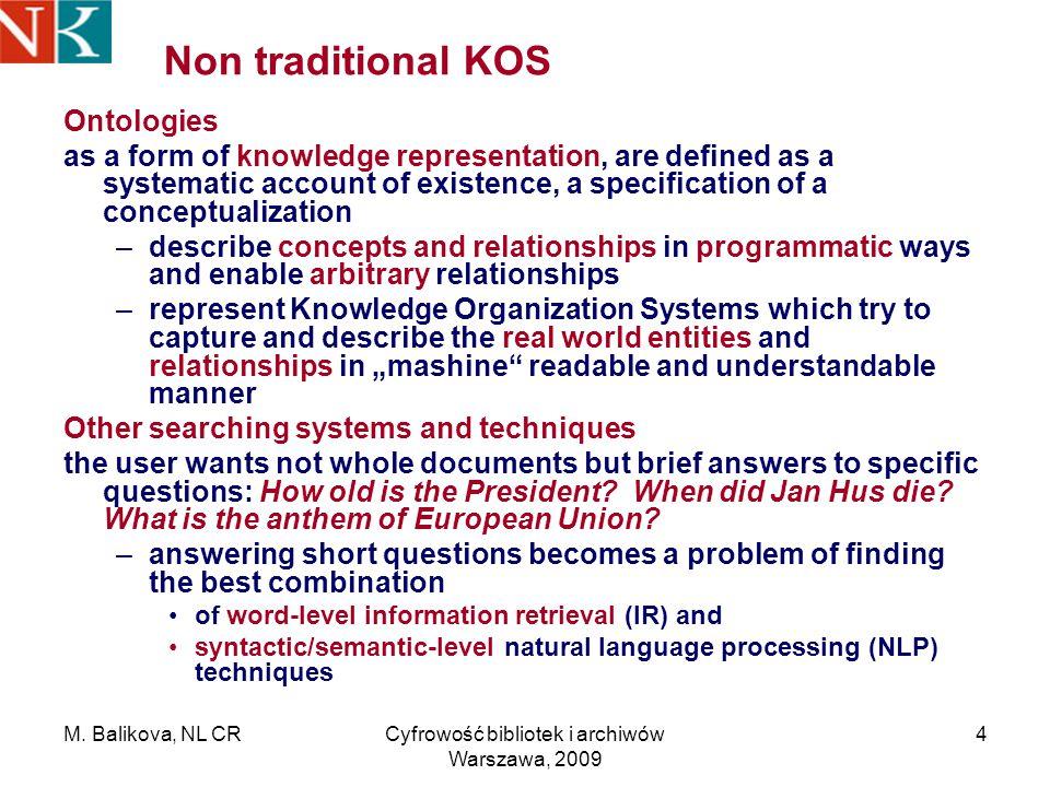 M. Balikova, NL CRCyfrowość bibliotek i archiwów Warszawa, 2009 4 Non traditional KOS Ontologies as a form of knowledge representation, are defined as