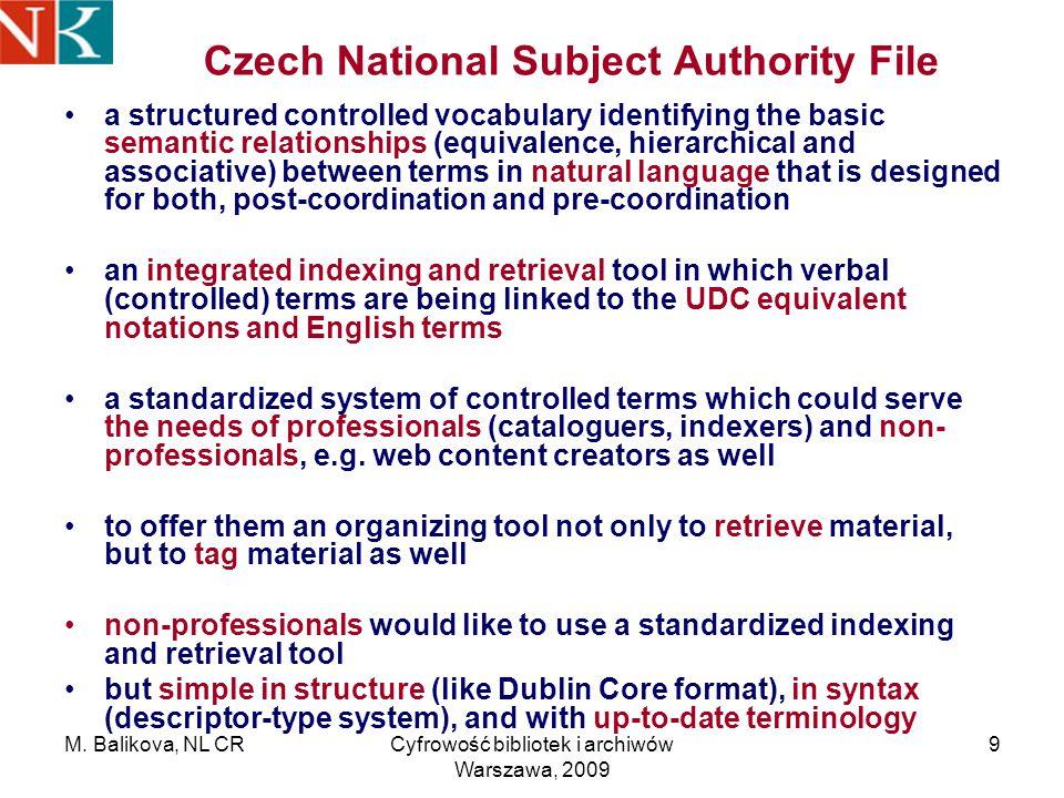 M. Balikova, NL CRCyfrowość bibliotek i archiwów Warszawa, 2009 9 Czech National Subject Authority File a structured controlled vocabulary identifying
