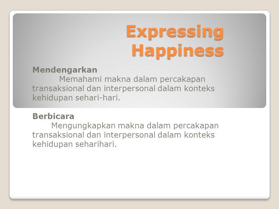 Expressing Happiness Mendengarkan Memahami makna dalam percakapan transaksional dan interpersonal dalam konteks kehidupan sehari-hari.