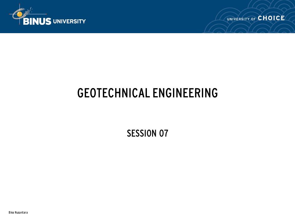 GEOTECHNICAL ENGINEERING SESSION 07