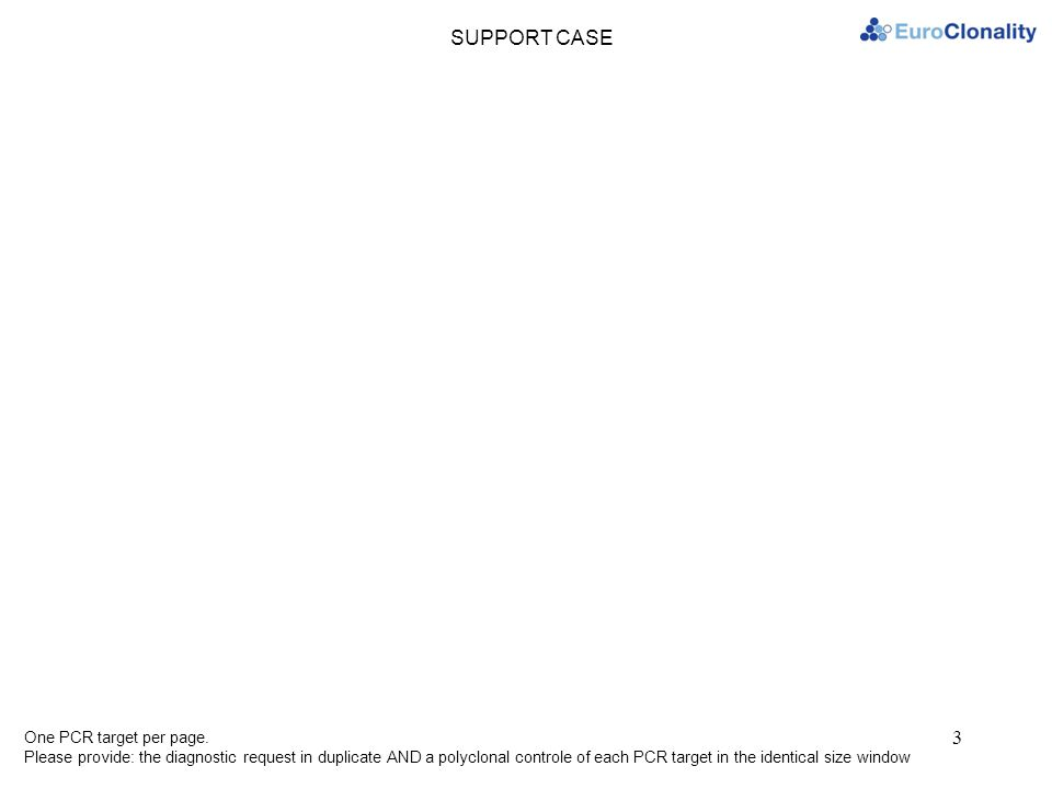 SUPPORT CASE One PCR target per page. Please provide: the diagnostic request in duplicate AND a polyclonal controle of each PCR target in the identica