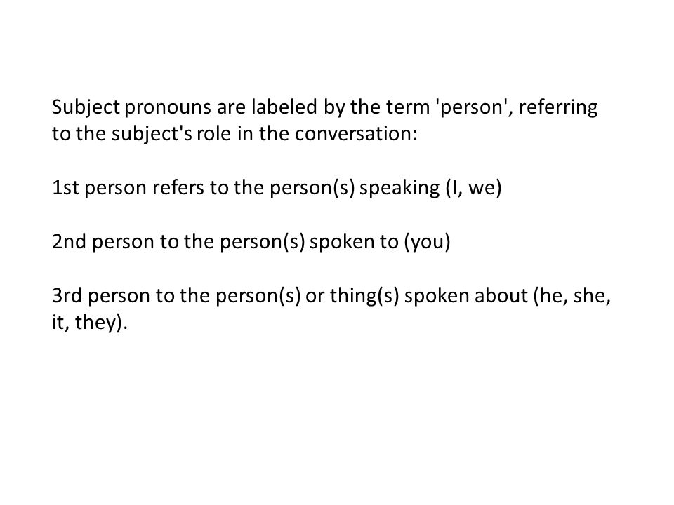 Subject pronouns are labeled by the term 'person', referring to the subject's role in the conversation: 1st person refers to the person(s) speaking (I