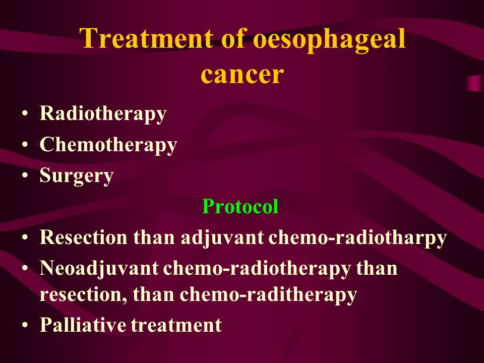 Treatment of oesophageal cancer Radiotherapy Chemotherapy Surgery Protocol Resection than adjuvant chemo-radiotharpy Neoadjuvant chemo-radiotherapy than resection, than chemo-raditherapy Palliative treatment