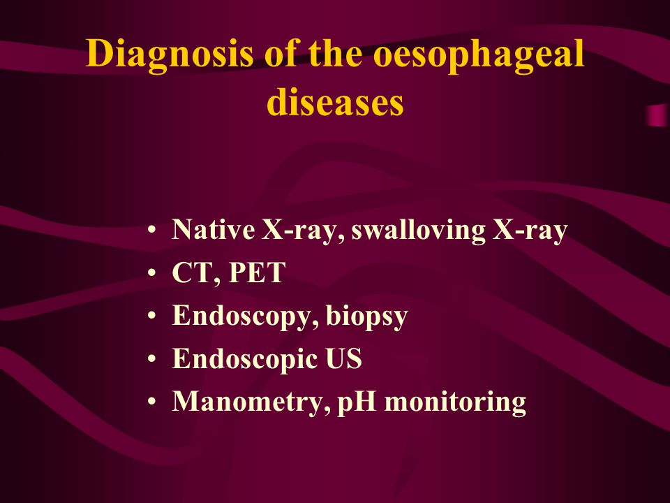 Diagnosis of the oesophageal diseases Native X-ray, swalloving X-ray CT, PET Endoscopy, biopsy Endoscopic US Manometry, pH monitoring