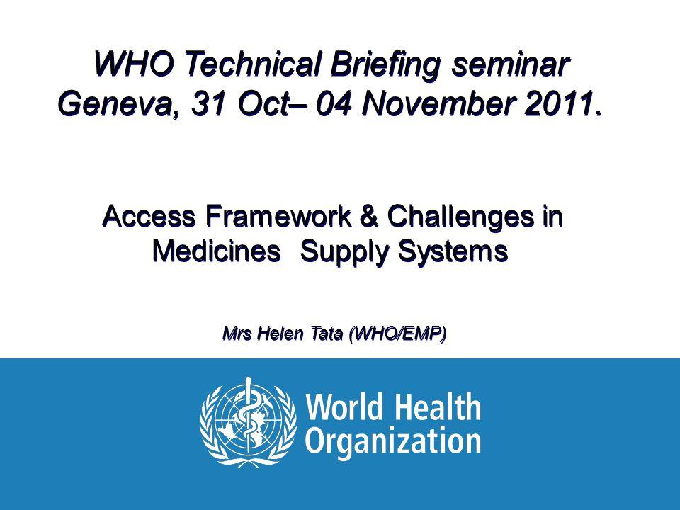 01 November 2011 Helen Tata, WHO/EMP/MAR WHO Technical Briefing seminar Geneva, 31 Oct– 04 November 2011.