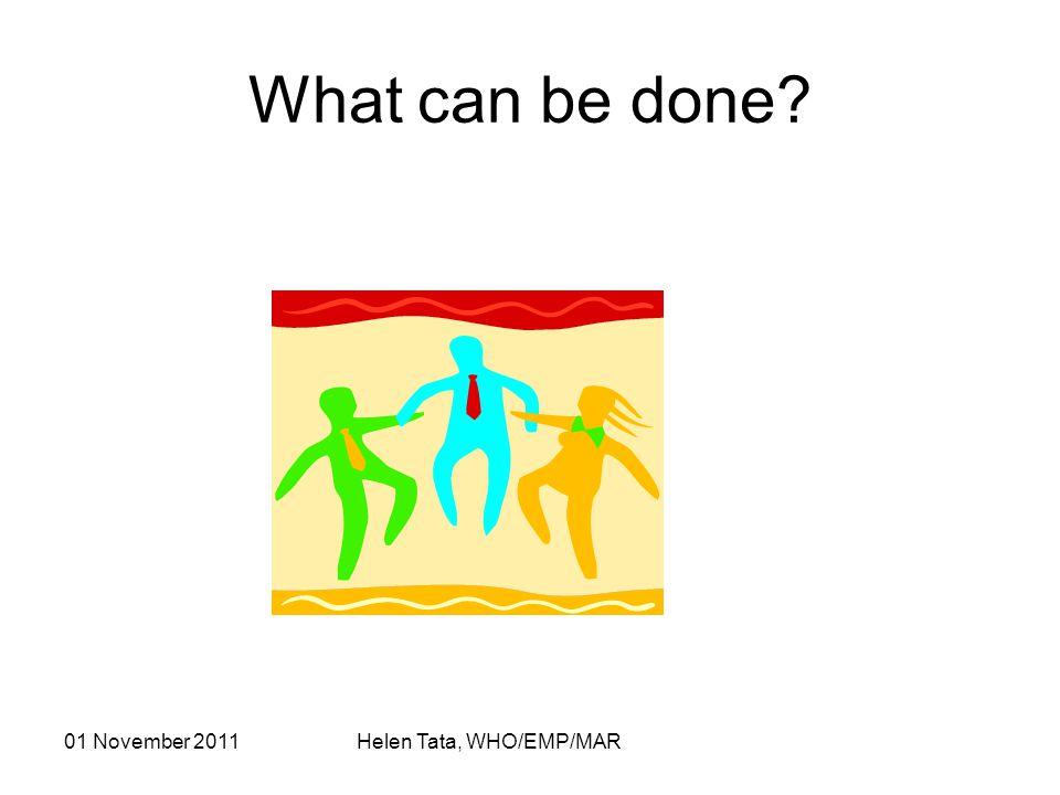 01 November 2011 Helen Tata, WHO/EMP/MAR What can be done