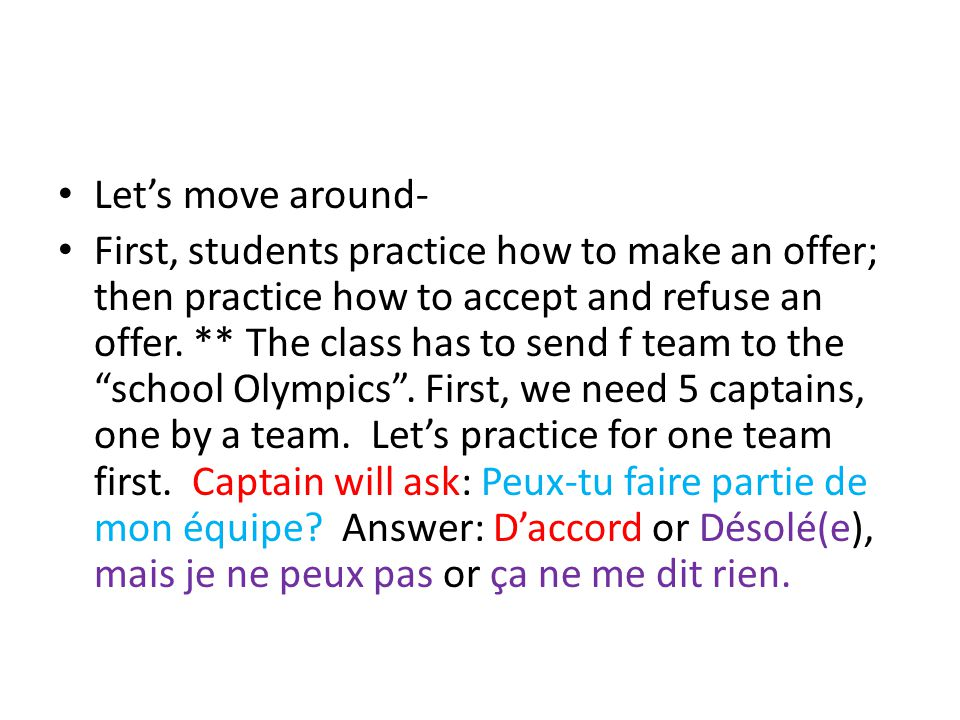 Let's move around- First, students practice how to make an offer; then practice how to accept and refuse an offer.