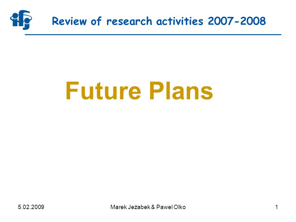 5.02.2009Marek Jeżabek & Pawel Olko1 Review of research activities 2007-2008 Future Plans
