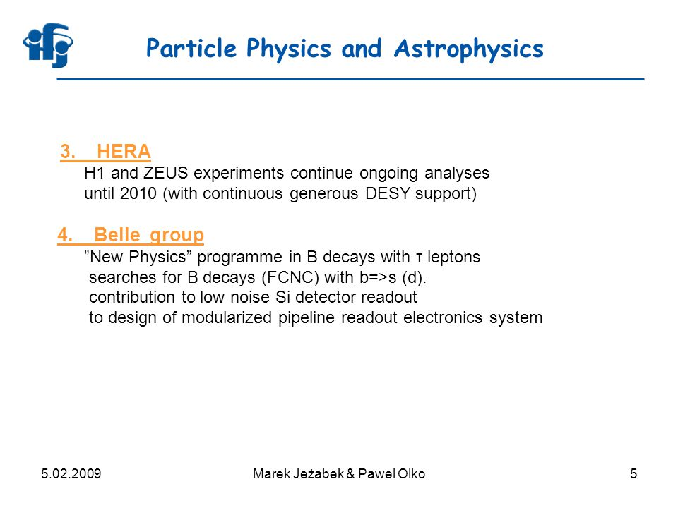 5.02.2009Marek Jeżabek & Pawel Olko6 Particle Physics and Astrophysics 5.