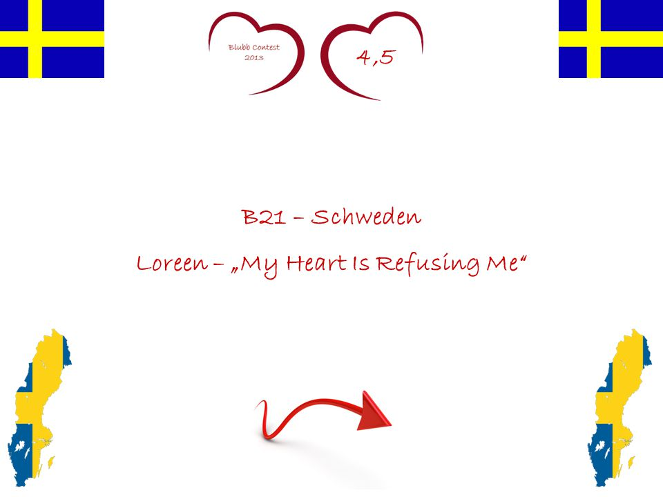 "4,5 B21 – Schweden Loreen – ""My Heart Is Refusing Me"