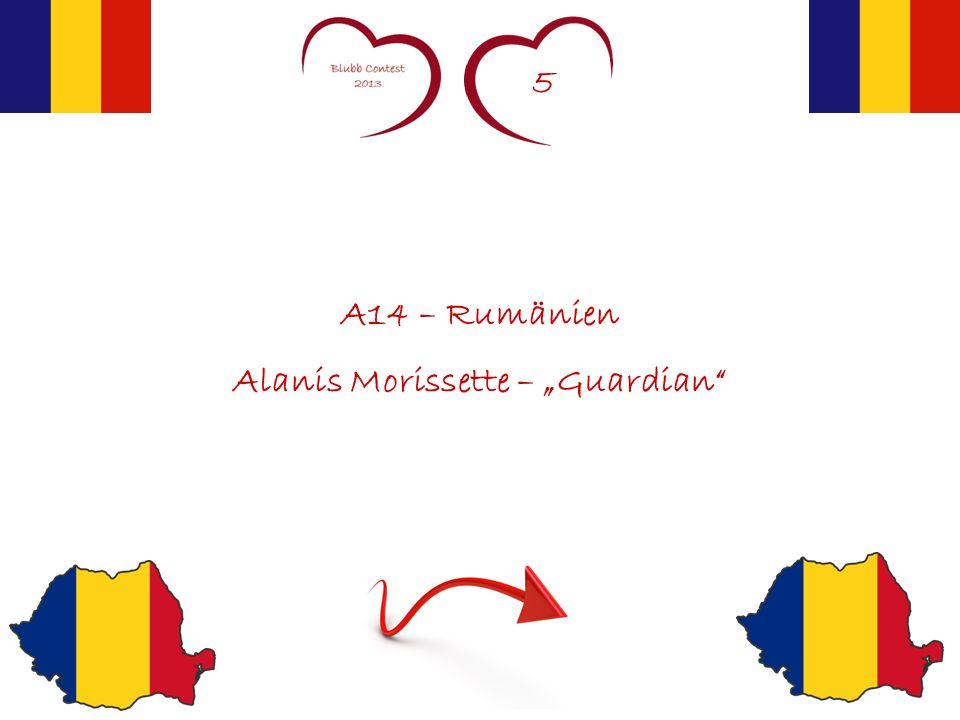 "5 A14 – Rumänien Alanis Morissette – ""Guardian"