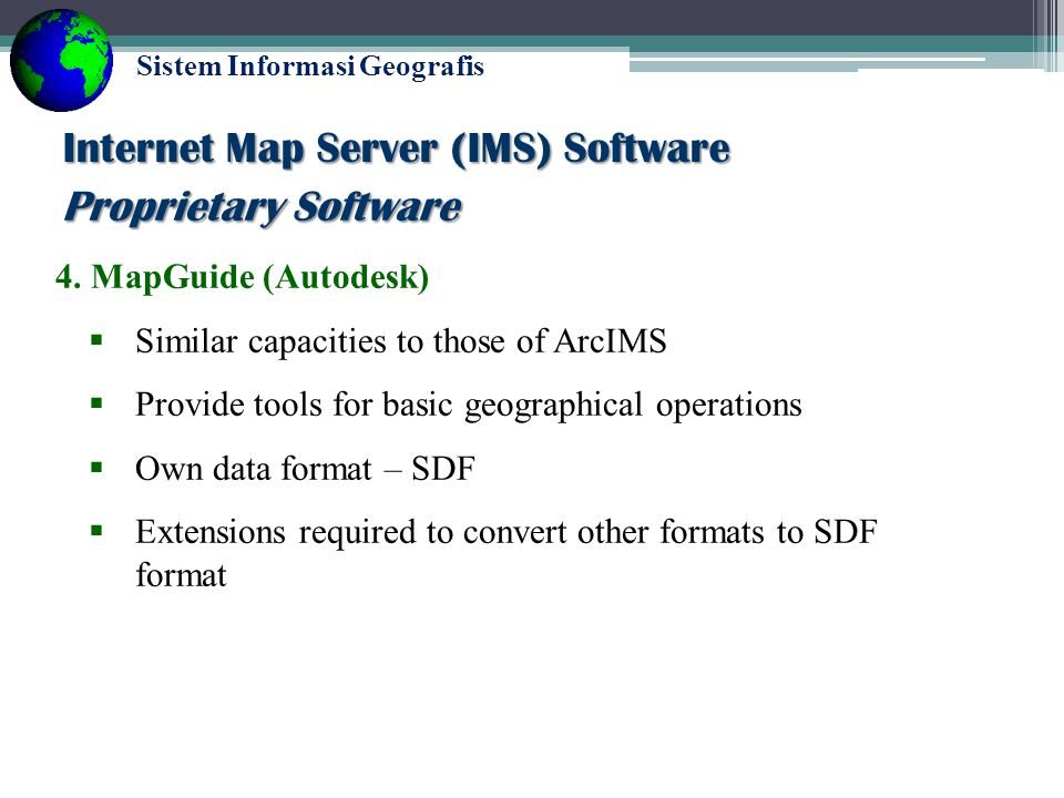 Sistem Informasi Geografis 3. ArcIMS …  The components of the ArcIMS server : -Spatial Server -Applications Server -Connectors to the Applications Se