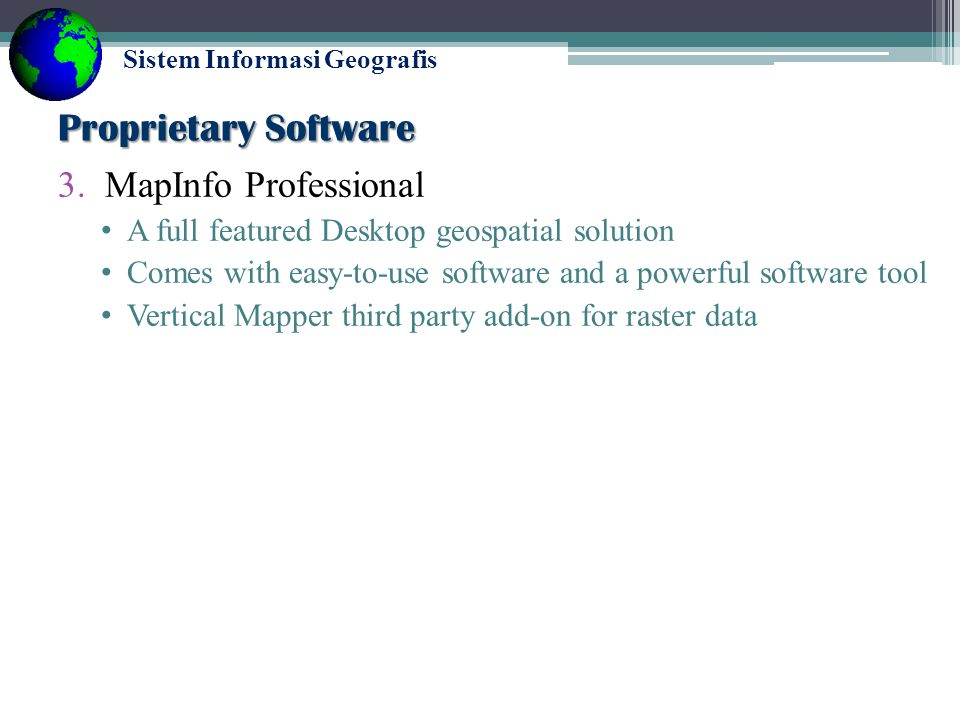 Sistem Informasi Geografis Proprietary Software 2.Envision (Autodesk) Integrates GIS spatial data and AutoCad design data Perform civil engineering ta