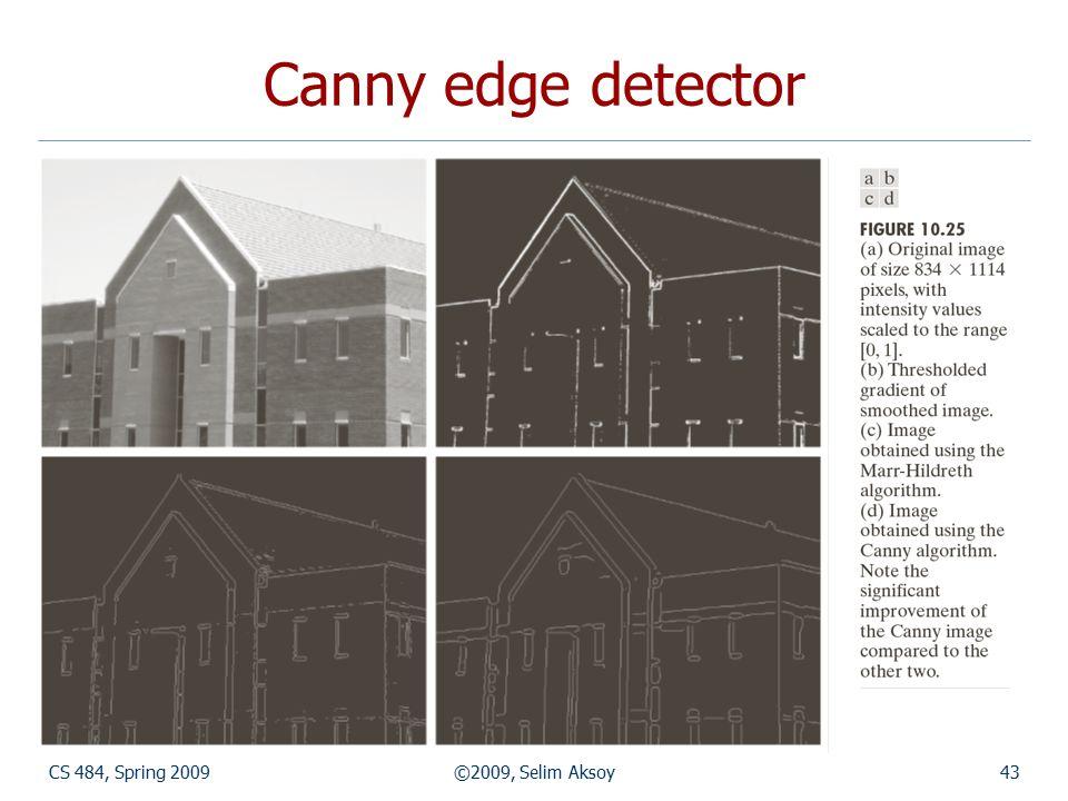 CS 484, Spring 2009©2009, Selim Aksoy43 Canny edge detector