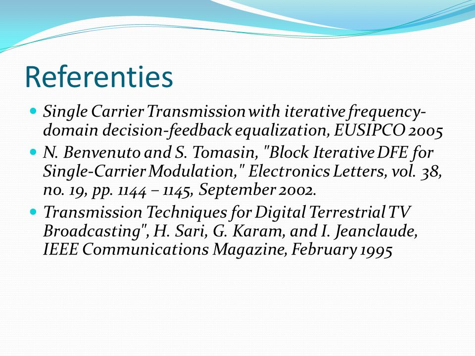 Referenties Single Carrier Transmission with iterative frequency- domain decision-feedback equalization, EUSIPCO 2005 N.