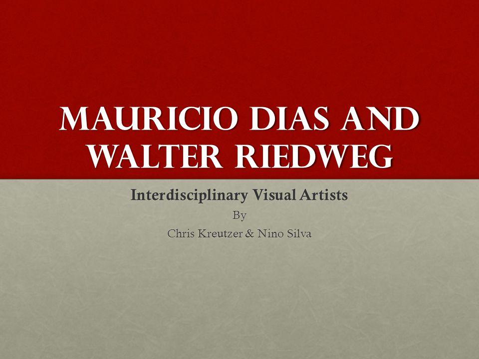 Mauricio Dias and Walter Riedweg Interdisciplinary Visual Artists By Chris Kreutzer & Nino Silva