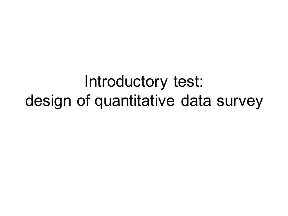 Introductory test: design of quantitative data survey