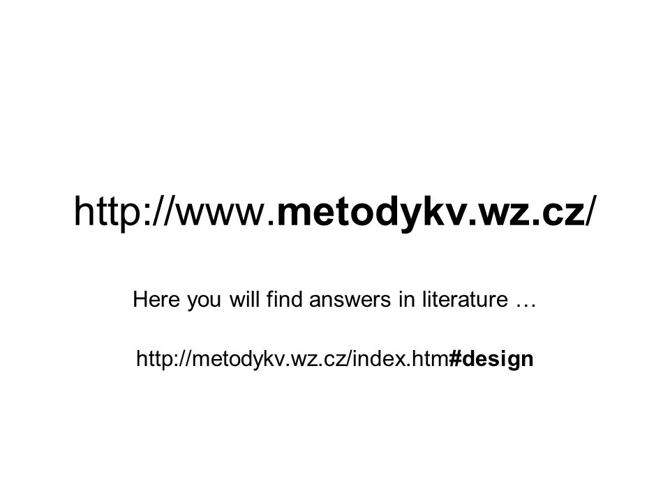 http://www.metodykv.wz.cz/ Here you will find answers in literature … http://metodykv.wz.cz/index.htm#design