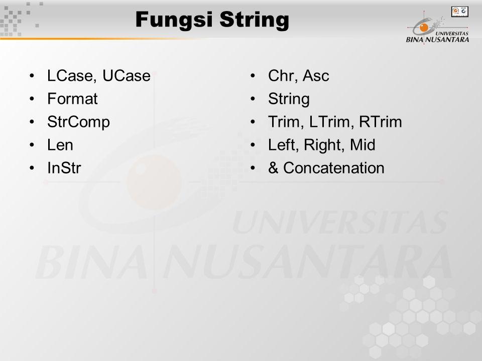 Fungsi String LCase, UCase Format StrComp Len InStr Chr, Asc String Trim, LTrim, RTrim Left, Right, Mid & Concatenation