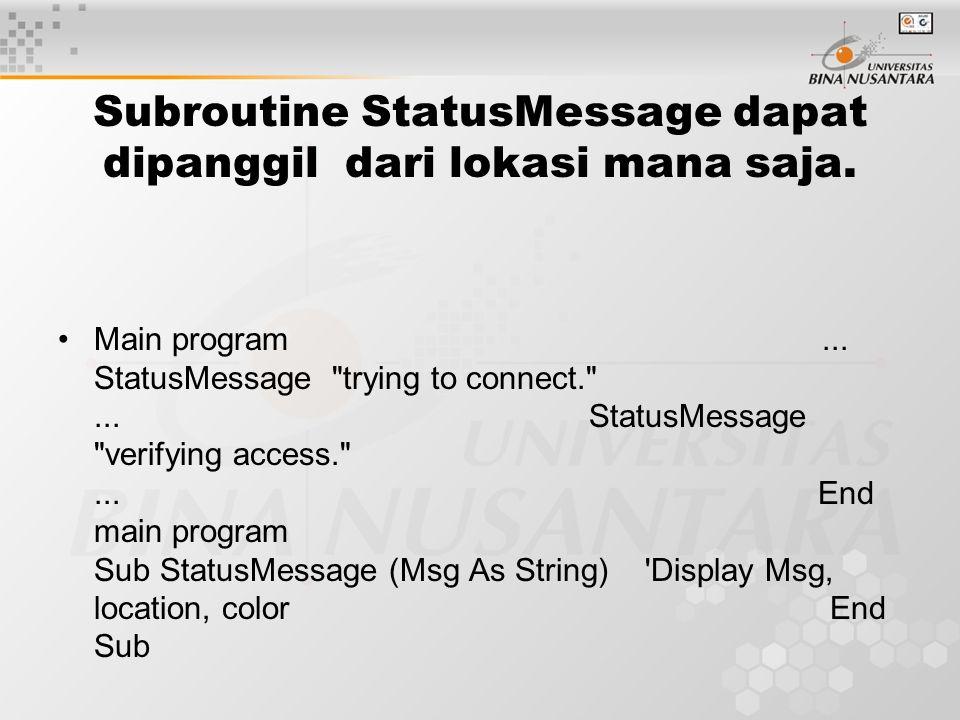Subroutine StatusMessage dapat dipanggil dari lokasi mana saja. Main program... StatusMessage